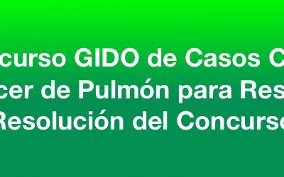 Resolución del VI Concurso GIDO de Casos Clínicos, de Cáncer de Pulmón, para Residentes